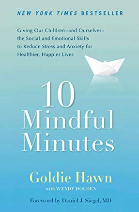 10 Mindful Minutes: Giving Our Children--and Ourselves--the Social and Emotional Skills to Reduce Stress and Anxiety for Healthier, Happy Lives Cover