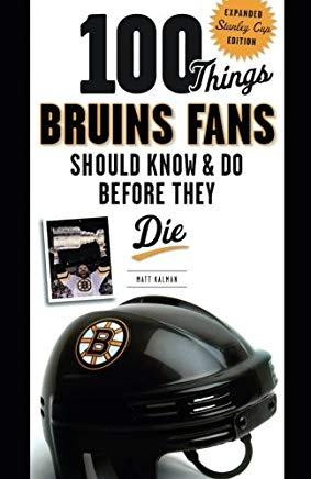 100 Things Bruins Fans Should Know & Do Before They Die (100 Things...Fans Should Know) Cover