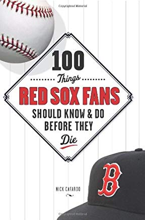 100 Things Red Sox Fans Should Know & Do Before They Die (100 Things...Fans Should Know) Cover