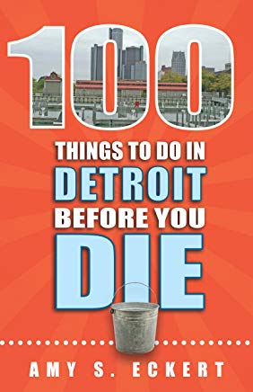 100 Things to Do in Detroit Before You Die Cover