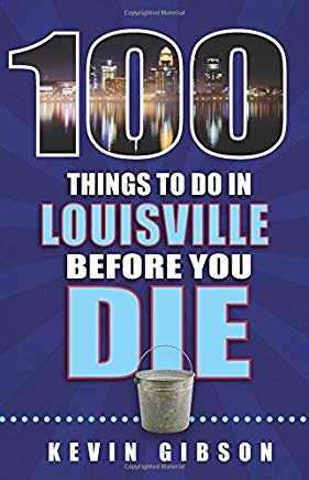 100 Things to Do in Louisville Before You Die (100 Things to Do Before You Die) Cover