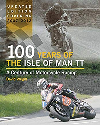 100 Years of the Isle of Man TT: A Century of Motorcycle Racing - Updated Edition covering 2007 - 2012 Cover