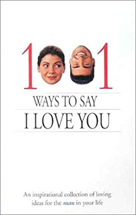 1001 Ways to Say I Love You: An inspirational collection of loving ideas for the man/woman in your life. Cover