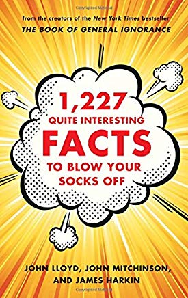 1,227 Quite Interesting Facts to Blow Your Socks Off Cover