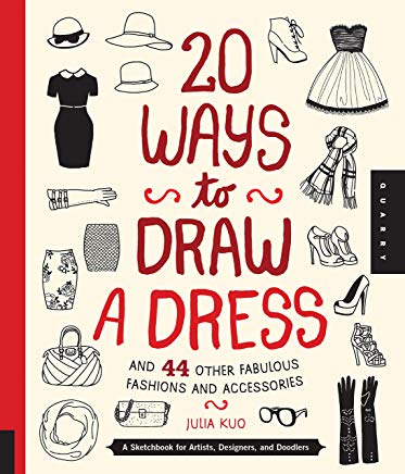 20 Ways to Draw a Dress and 44 Other Fabulous Fashions and Accessories: A Sketchbook for Artists, Designers, and Doodlers Cover