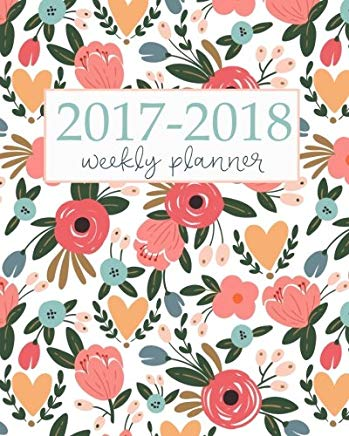 2017-2018 Academic Planner Weekly And Monthly: Calendar Schedule Organizer and Journal Notebook With Inspirational Quotes And Floral Lettering Cover Cover