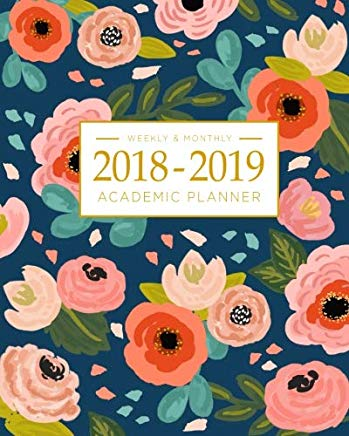 2018-2019 Academic Planner Weekly And Monthly: Calendar Schedule Organizer and Journal Notebook With Inspirational Quotes And Navy Floral Lettering Cover (August 2018 through July 2019) Cover