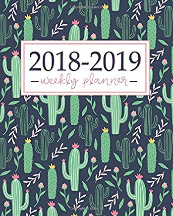 2018-2019 Planner: Weekly and Monthly Student Academic Calendar + Schedule Organizer   Inspirational Quotes And Fancy Cactus Cover   July 2018 - 2019 Cover