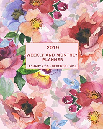 2019 Weekly and Monthly Planner January 2019 - December 2019: Daily, Weekly and Monthly Calendar Planner January 2019 - December 2019 Cover