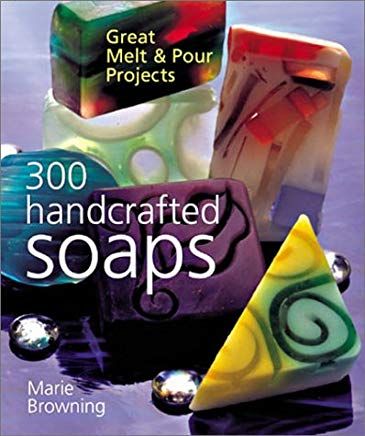 300 Handcrafted Soaps: Great Melt & Pour Projects Cover