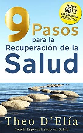 9 Pasos para la Recuperación de la Salud: Cuerpo Saludable y Salud Mental Optima Usando la Psiconeuroinmunologia (Spanish Edition) Cover