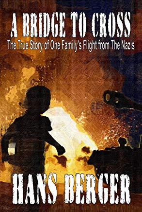 A Bridge To Cross - The True Story of One Family's Flight from The Nazis Cover