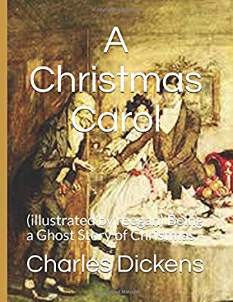 A Christmas Carol: (illustrated by reegan) Being a Ghost Story of Christmas Cover