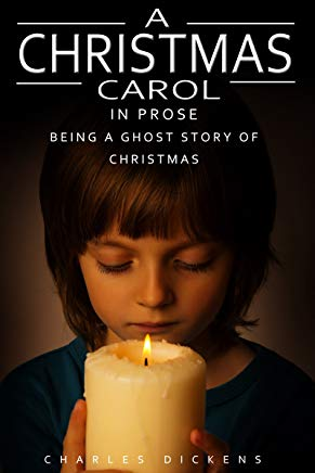 A Christmas Carol in Prose; Being a Ghost Story of Christmas by charles dickens (Annotated) unabridged Cover