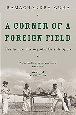 A Corner of a Foreign Field: The Indian History of a British Sport Cover