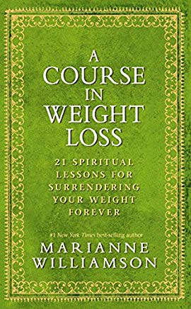 A Course In Weight Loss: 21 Spiritual Lessons for Surrendering Your Weight Forever Cover