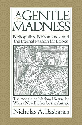 A Gentle Madness: Bibliophiles, Bibliomanes, and the Eternal Passion for Books Cover