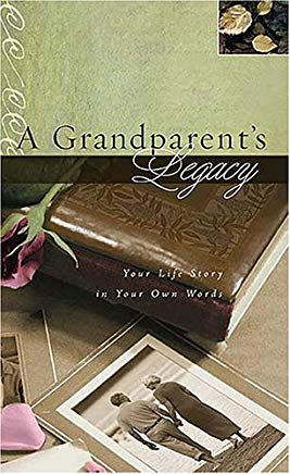 A Grandparent's Legacy: Your Life Story in Your Own Words Cover