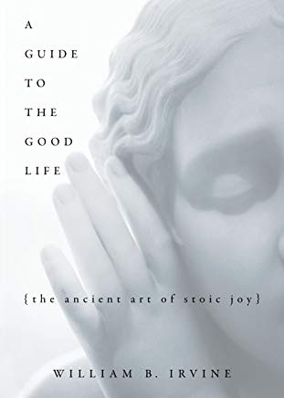 A Guide to the Good Life: The Ancient Art of Stoic Joy Cover