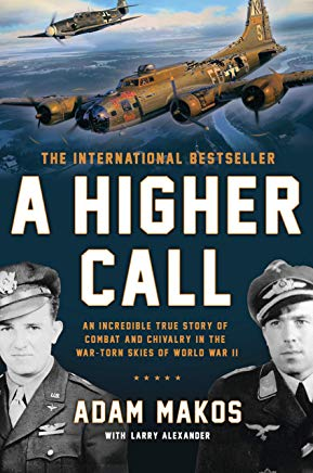 A Higher Call: An Incredible True Story of Combat and Chivalry in the War-Torn Skies of World War II Cover