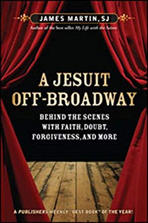 A Jesuit Off-Broadway: Behind the Scenes with Faith, Doubt, Forgiveness, and More Cover