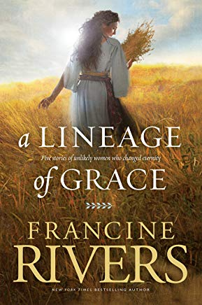 A Lineage of Grace: Five Stories of Unlikely Women Who Changed Eternity Cover