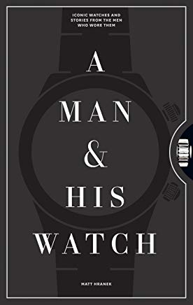 A Man and His Watch: Iconic Watches and Stories from the Men Who Wore Them Cover