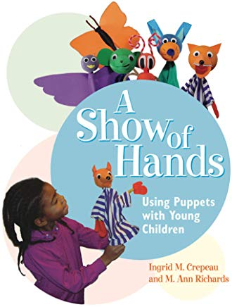 A Show of Hands: Using Puppets with Young Children Cover