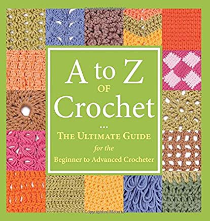 A to Z of Crochet: The Ultimate Guide for the Beginner to Advanced Crocheter Cover