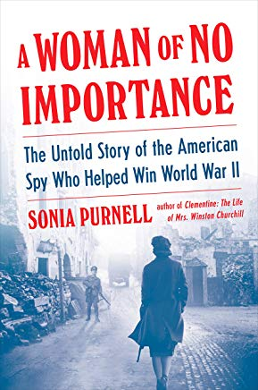 A Woman of No Importance: The Untold Story of the American Spy Who Helped Win World War II Cover