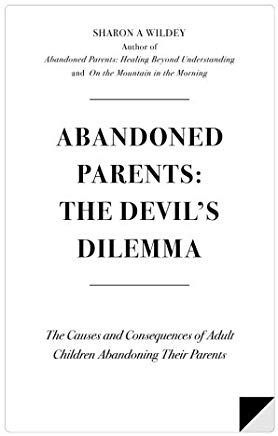 Abandoned Parents:  The Devil's Dilemma: The Causes and Consequences of Adult Children Abandoning Their Parents (Volume 1) Cover