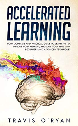 Accelerated Learning:  Your Complete and Practical Guide to Learn Faster, Improve Your Memory, and Save Your Time with Beginners and Advanced Techniques Cover