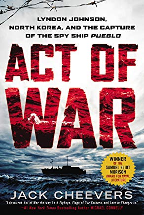 Act of War: Lyndon Johnson, North Korea, and the Capture of the Spy Ship Pueblo Cover