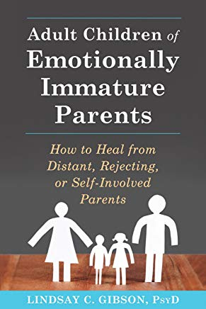 Adult Children of Emotionally Immature Parents: How to Heal from Distant, Rejecting, or Self-Involved Parents Cover