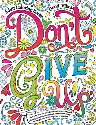 Adult Coloring Books Good vibes: Don't give up : Motivate your life with Brilliant designs and great calligraphy words to help melt stress away. (Volume 16) Cover