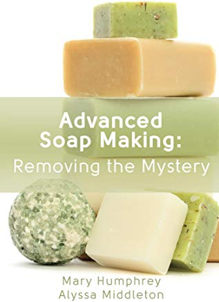 Advanced Soap Making: Removing the Mystery Cover