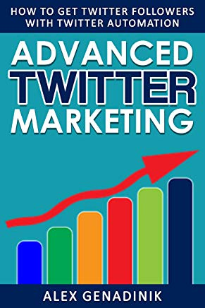 Advanced Twitter Marketing: How To Get Twitter Followers With Twitter Automation: Advanced Twitter marketing strategies to take your Tweeting to get more ... and take your tweeting to the next l Cover