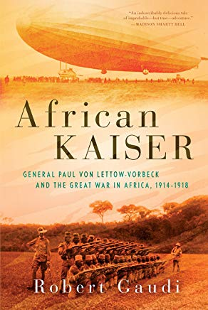 African Kaiser: General Paul von Lettow-Vorbeck and the Great War in Africa, 1914-1918 Cover