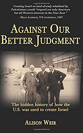 Against Our Better Judgment: The Hidden History of How the U.S. Was Used to Create Israel Cover