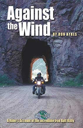 Against the Wind: A Rider's Account of the Incredible Iron Butt Rally (