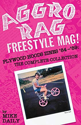 Aggro Rag Freestyle Mag! Plywood Hoods Zines '84-'89: The Complete Collection Cover