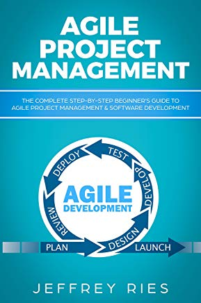 Agile Project Management: The Complete Step-by-Step Beginner's Guide to Agile Project Management & Software Development (Lean Guides for Scrum, Kanban, Sprint, DSDM XP & Crystal Book 1) Cover