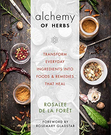 Alchemy of Herbs: Transform Everyday Ingredients into Foods and Remedies That Heal Cover