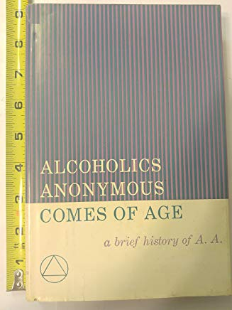 Alcoholics Anonymous Comes Of Age: A Brief History of A. A. Cover