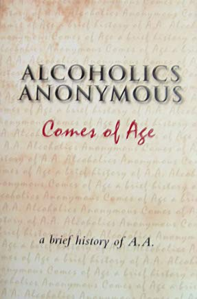 Alcoholics Anonymous Comes of Age: a Brief History of AA Cover