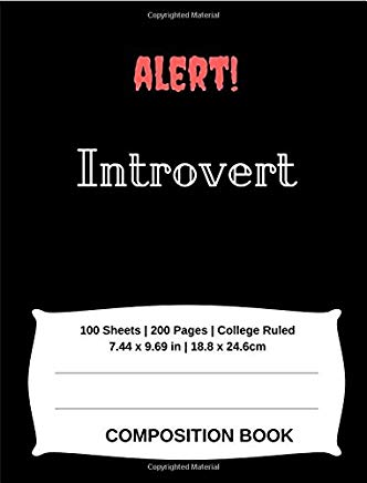 Alert! Introvert Composition book: College ruled Composition book , 100 Sheets , 200 Pages , College Ruled 7.44 x 9.69 in , 18.8 x 24.6cm for students, teachers and office use. Cover
