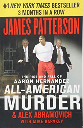 All-American Murder: The Rise and Fall of Aaron Hernandez, the Superstar Whose Life Ended on Murderers' Row Cover