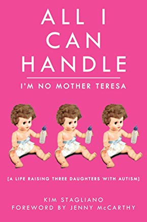 All I Can Handle: I'm No Mother Teresa: A Life Raising Three Daughters with Autism Cover