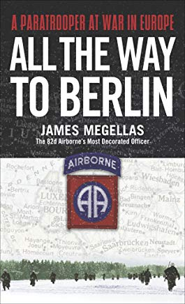 All the Way to Berlin: A Paratrooper at War in Europe Cover