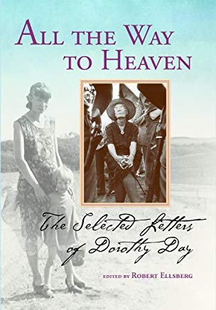 All the Way to Heaven. The Selected Letters of Dorothy Day Cover